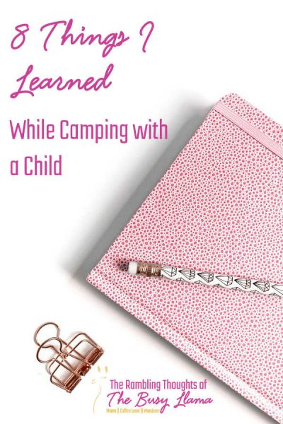 Camping with a child is an adventure! If you haven't done it before it can also be challenging so learn from our mistakes and misadventures.